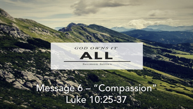 "God Owns It All - Week 6: ""Compassion"""