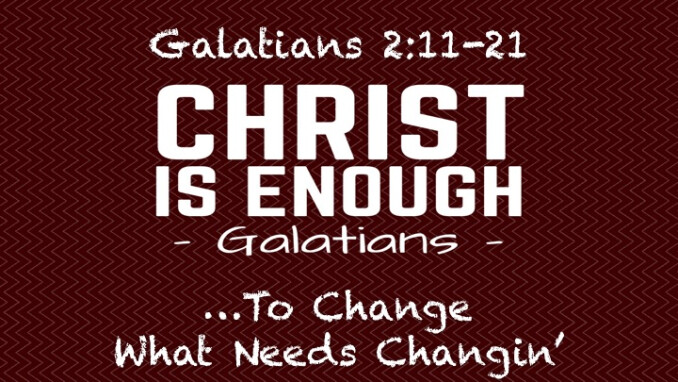 """Christ Is Enough...to Change What Needs Changin'"""