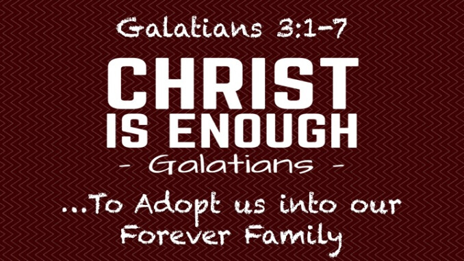 """Christ Is Enough...to Adopt us into our Forever Family"""